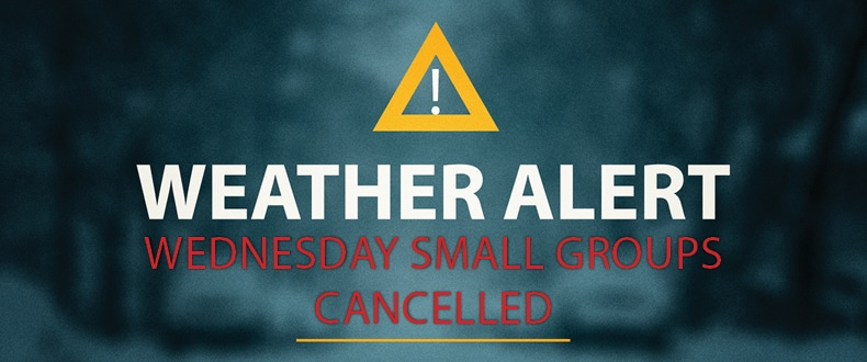 Wednesday small groups cancelled